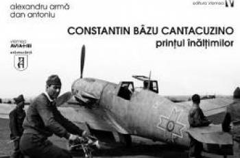Constantin Bazu Cantacuzino printul inaltimilor - Alexandru Arma Dan Antoniu