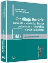 Constitutia Romaniei comentata si adnotata cu dezbateri parlamentare- Ioan Chelaru Cristian Ionesc