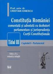 Constitutia Romaniei comentata si adnotata Titlul III ed 2 - Cristian Ionescu