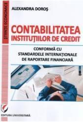 Contabilitatea institutiilor de credit. Conforma cu standardele internationale - Alexandra Doros