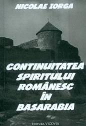 Continuitatea spiritului romanesc in Basarabia - Nicolae Iorga Carti