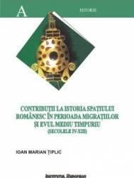 Contributii La Istoria Spatiului Romanesc In Perioada Migratiilor Si Evului Mediu Timpuriu - Tiplic