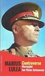 Controverse Maresalul Ion Victor Antonescu - Marius Lulea