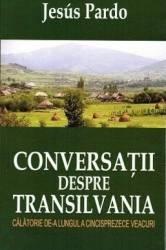 Conversatii despre Transilvania - Jesus Pardo Carti