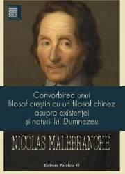 Convorbirea unui filosof crestin cu un filosof chinez asupra existentei si naturii lui Dumnezeu - Nicolas Malebranche