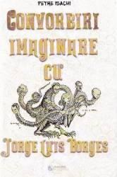 Convorbiri imaginare cu Jorge Luis Borges - Petre Isachi