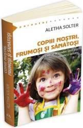 Copiii nostri frumosi si sanatosi - Aletha Solter