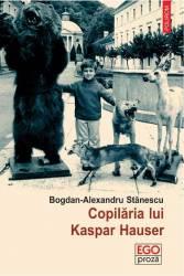 pret preturi Copilaria lui Kaspar Hauser - Bogdan-Alexandru Stanescu
