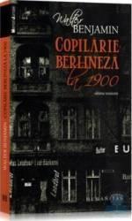 Copilarie Berlineza la 1900 - Walter Benjamin Carti
