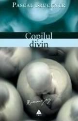 Copilul divin - Pascal Bruckner Carti