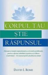 Corpul Tau Stie Raspunsul - David I. Rome