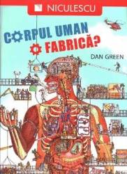 Corpul uman o fabrica - Dan Green title=Corpul uman o fabrica - Dan Green