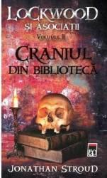 Craniul din biblioteca vol.2 Din seria Lockwood si asociatiI- Jonathan Stroud