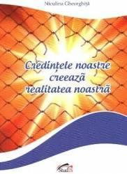 pret preturi Credintele noastre creeaza realitatea noastra - Niculina Gheorghita