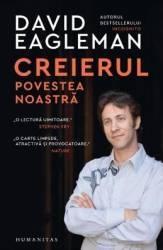 Creierul povestea noastra - David Eagleman