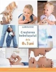 Cresterea bebelusului de la 0 la 3 ani - Larousse