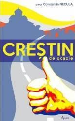 Crestin de ocazie - Constantin Necula Carti