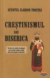 Crestinismul sau Biserica - Sfantul Ilarion Troitki