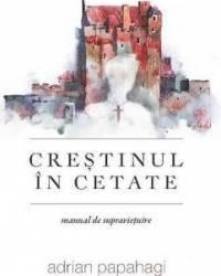 Crestinul in cetate - Adrian Papahagi