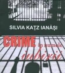 Crime in numele iubirii - Silvia Katz Ianasi