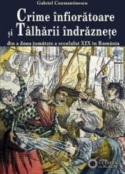 Crime infioratoare si talharii indraznete - Gabriel Constantinescu