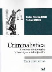 Criminalistica. Elemete metodologice de investigare a infractiunilor - Adrian Cristian Moise Emilia Stancu