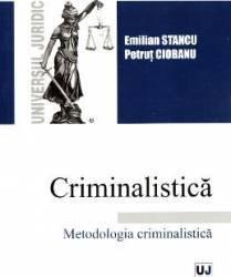 Criminalistica. Metodologia criminalistica - Emilian Stancu Petrut Ciobanu