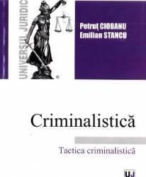 Criminalistica. Tactica criminalistica - Petrut Ciobanu