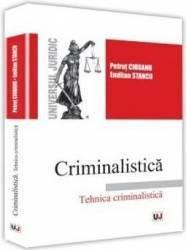 Criminalistica. Tehnica criminalistica - Petrut Ciobanu