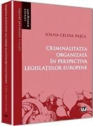 Criminalitatea Organizata In Perspectiva Legislatiilor Europene - Ioana-Celina Pasca