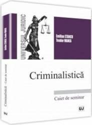 Criminalstica. Caiet de seminar - Emilian Stancu Teodor Manea