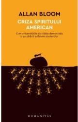 Criza spiritului american - Allan Bloom