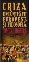 Criza umanitatii europene si filosofia - Edmund Husserl title=Criza umanitatii europene si filosofia - Edmund Husserl