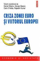 Criza zonei euro si viitorul Europei - Daniel Daianu Giorgio Basevi Carlo DAdda Rajeesh Kumar