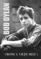 Cronica Vietii Mele Vol. I - Bob Dylan Carti