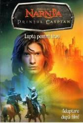 Cronicile din Narnia. Printul Caspian Lupta pentru tron Carti