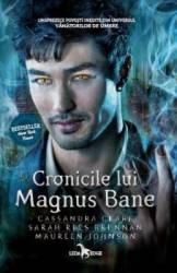 Cronicile lui Magnus Bane - Cassandra Clare Sarah Rees Brennan Maureen Johnson