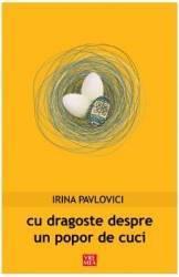Cu dragoste despre un popor de cuci - Irina Pavlovici