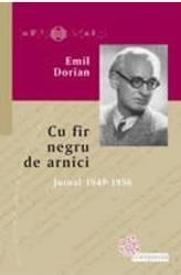 Cu fir negru de arnici. Jurnal 1949-1956 - Emil Dorian