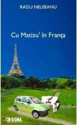 Cu Matizu in Franta - Radu Neleeanu title=Cu Matizu in Franta - Radu Neleeanu