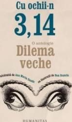 Cu Ochii-n 3 14 O antologie Dilema veche Carti