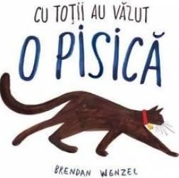 Cu totii au vazut o pisica - Brendan Wenzel