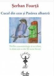 Cucul din ceas si pasarea albastra - Serban Foarta Carti