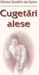 Cugetari alese - Sfantul Serafim de Sarov title=Cugetari alese - Sfantul Serafim de Sarov