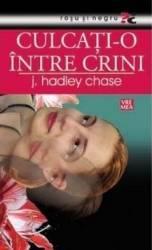 Culcati-o intre crini - J. Hadley Chase Carti