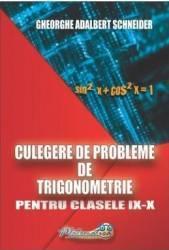 Culegere de probleme de trigonometrie - Clasele 9-10 - Gheorghe Adalbert Schneider