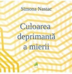 Culoarea deprimanta a mierii - Simona Nastac