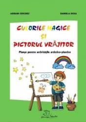 Culorile magice si pictorul vrajitor - Adrian Cerchez Daniela Dosa
