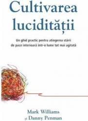 Cultivarea luciditatii - Mark Williams Danny Penman
