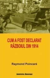 Cum a fost declarat razboiul din 1914 - Raymond Poincare
